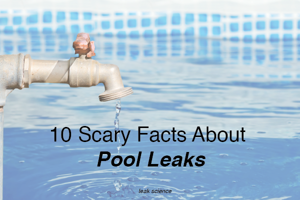10 scary facts about swimming pool leaks leak science How to fix a swimming pool leak