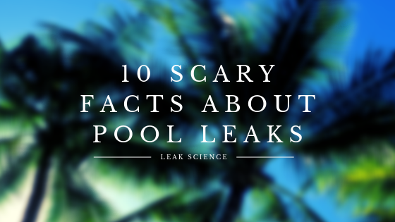 scary facts about pool leaks