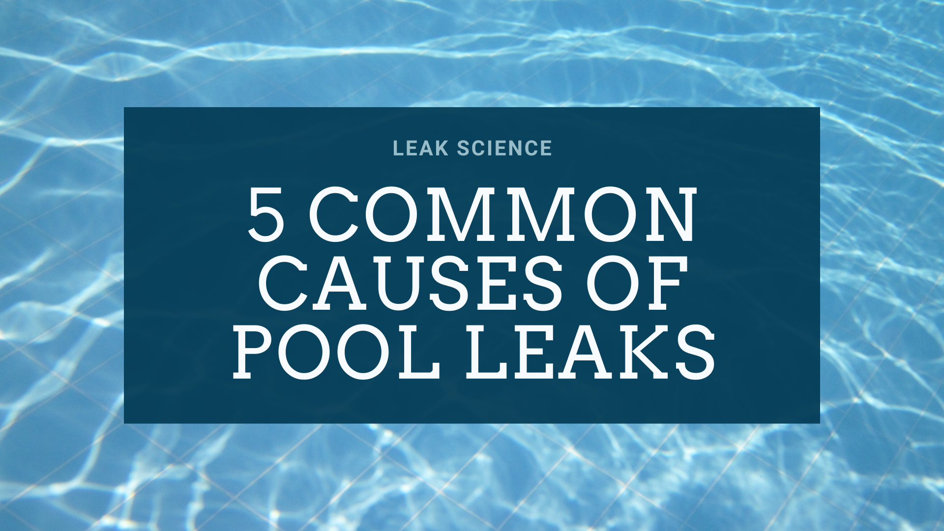 5 Common causes of pool leaks