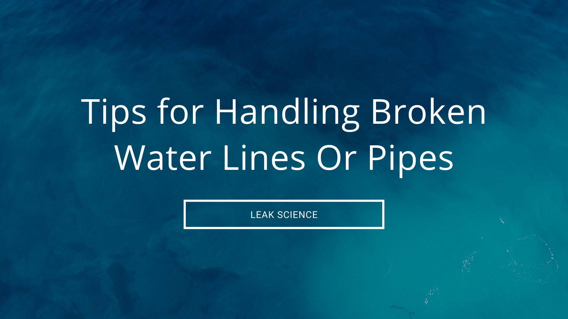 Tips for Handling Broken Water Lines Or Pipes